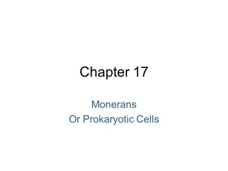 Chapter 17 Monerans Or Prokaryotic Cells. What are monera? Remember from our classification notes that one of the five kingdoms is the kingdom monera.