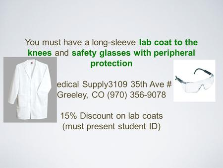 You must have a long-sleeve lab coat to the knees and safety glasses with peripheral protection RCC Medical Supply3109 35th Ave # H103 Greeley, CO (970)