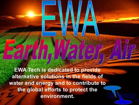 EWA Tech is dedicated to provide alternative solutions in the fields of water and energy and to contribute to the global efforts to protect the environment.