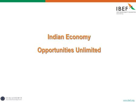Www.ibef.org <strong>Indian</strong> <strong>Economy</strong> Opportunities Unlimited <strong>Indian</strong> <strong>Economy</strong> Opportunities Unlimited.