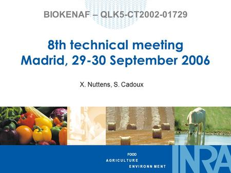 FOOD A G R I C U L T U R E E N V I R O N N M E N T BIOKENAF – QLK5-CT2002-01729 8th technical meeting Madrid, 29-30 September 2006 X. Nuttens, S. Cadoux.