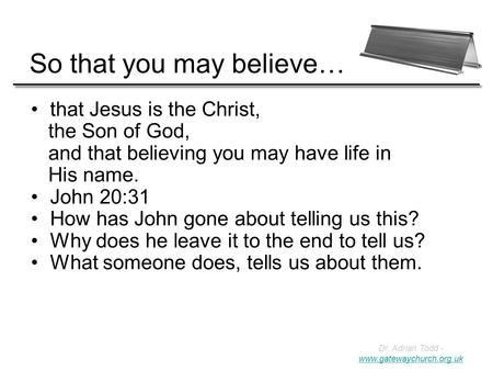 So that you may believe… that Jesus is the Christ, the Son of God, and that believing you may have life in His name. John 20:31 How has John gone about.