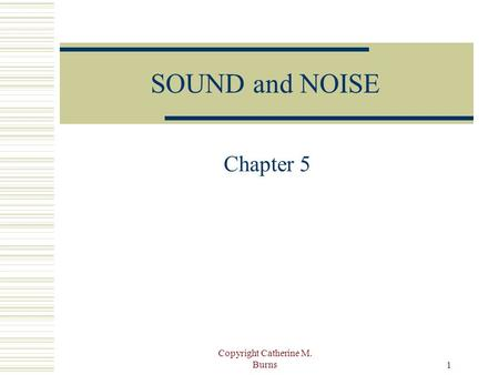 Copyright Catherine M. Burns 1 SOUND and NOISE Chapter 5.