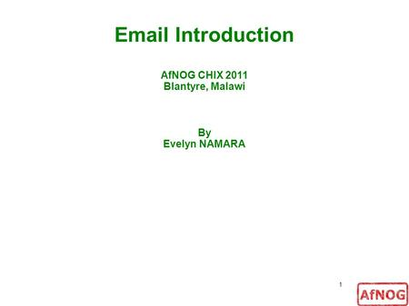 1 Email Introduction AfNOG CHIX 2011 Blantyre, Malawi By Evelyn NAMARA.
