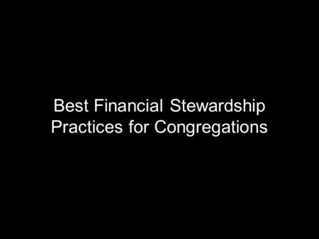 Best Financial Stewardship Practices for Congregations.