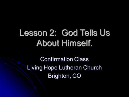 Lesson 2: God Tells Us About Himself. Confirmation Class Living Hope Lutheran Church Brighton, CO.