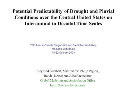 Potential Predictability of Drought and Pluvial Conditions over the Central United States on Interannual to Decadal Time Scales Siegfried Schubert, Max.