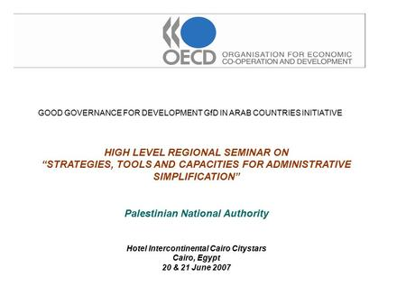"GOOD GOVERNANCE FOR DEVELOPMENT GfD IN ARAB COUNTRIES INITIATIVE HIGH LEVEL REGIONAL SEMINAR ON ""STRATEGIES, TOOLS AND CAPACITIES FOR ADMINISTRATIVE SIMPLIFICATION"""
