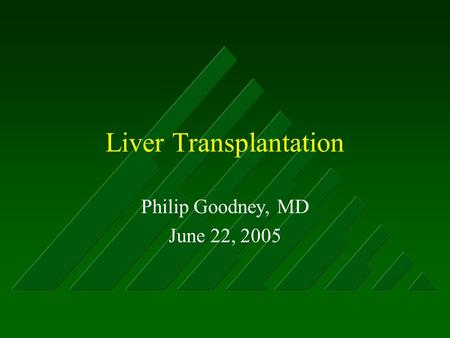 Liver Transplantation Philip Goodney, MD June 22, 2005.
