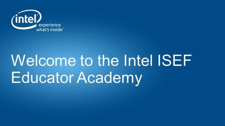 Welcome to the Intel ISEF Educator Academy. 2 Intel 2015 Corporate Overview Intel Corporation Updated April 2015.