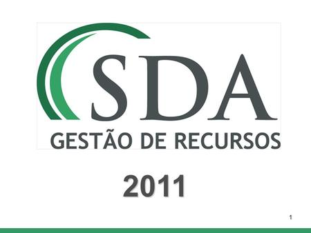 1 2011. SDA Gestão de Recursos Overview Produce non correlated absolute returns Focus on Brazilian financial arbitrage opportunities Produce non correlated.