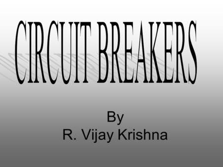 By R. Vijay Krishna. CONTENTS  INTRODUCTION  WORKING PRINCIPLE OF C.B  TYPES OF CIRCUIT BREAKERS  SF6 CIRCUIT BREAKER.