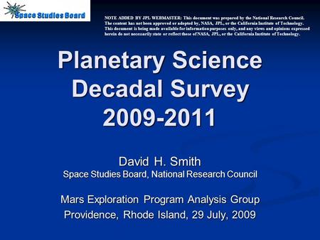 Planetary Science Decadal Survey 2009-2011 David H. Smith Space Studies Board, National Research Council Mars Exploration Program Analysis Group Providence,