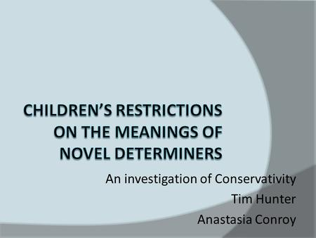 An investigation of Conservativity Tim Hunter Anastasia Conroy.