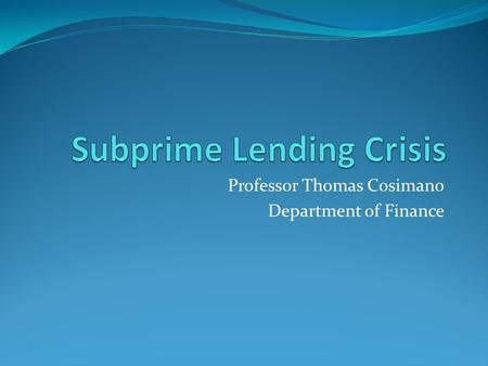 Professor Thomas Cosimano Department of Finance. Housing Prices.