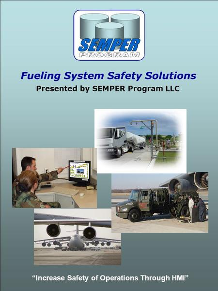"Fueling System Safety Solutions Presented by SEMPER Program LLC ""Increase Safety of Operations Through HMI"""