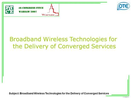 Subject: Broadband Wireless Technologies for the Delivery of Converged Services Broadband Wireless Technologies for the.
