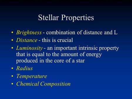 Stellar Properties Brightness - combination of distance and L
