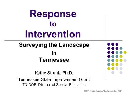 Response to Intervention Surveying the Landscape in Tennessee Kathy Strunk, Ph.D. Tennessee State Improvement Grant TN DOE, Division of Special Education.