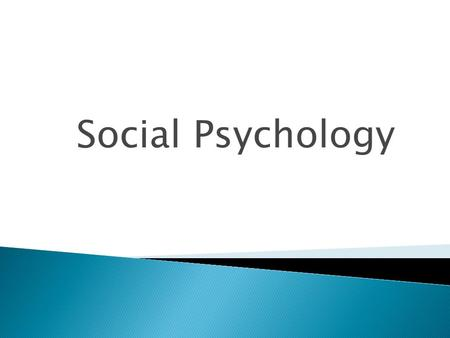 Social Psychology.  Branch of psychology concerned with the way individuals' thoughts, feelings, and behaviors are influenced by others.