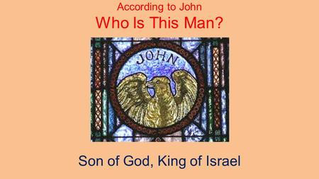Son of God, King of Israel According to John Who Is This Man?