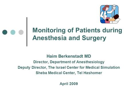 Monitoring of Patients during Anesthesia and Surgery Haim Berkenstadt MD Director, Department of Anesthesiology Deputy Director, The Israel Center for.