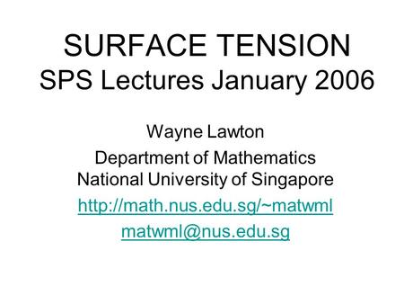 SURFACE TENSION SPS Lectures January 2006 Wayne Lawton Department of Mathematics National University of Singapore