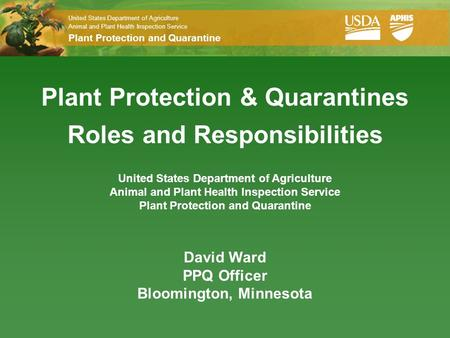 United States Department of Agriculture Animal and Plant Health Inspection Service Plant Protection and Quarantine Plant Protection & Quarantines Roles.