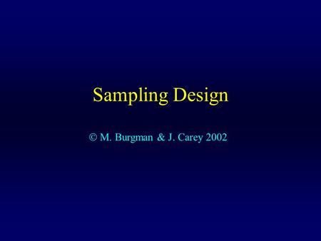 Sampling Design  M. Burgman & J. Carey 2002. Types of Samples Point samples (including neighbour distance samples) Transects line intercept sampling.