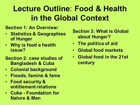Lecture Outline: Food & Health in the Global Context Section 1: An Overview: Statistics & Geographies of Hunger Why is food a health issue? Section 2:
