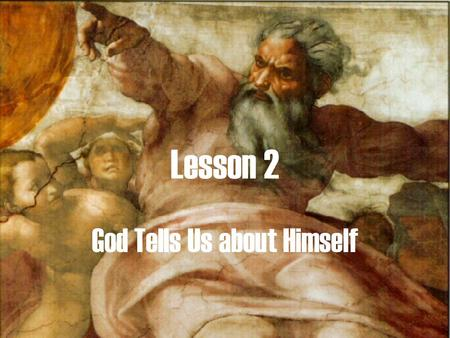 Lesson 2 God Tells Us about Himself. Is there a God?