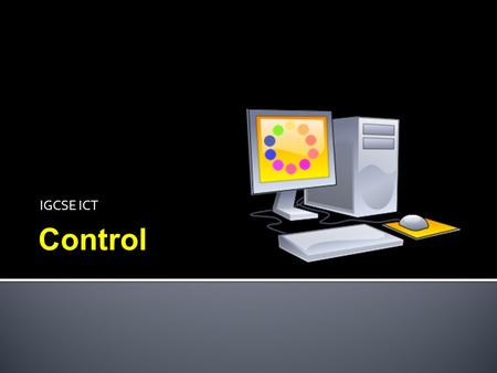IGCSE ICT Control.  understand the use of control applications:  turtle graphics  control of lights, buzzers and motors  automatic washing machines.