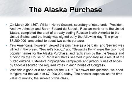 The Alaska Purchase On March 29, 1867, William Henry Seward, secretary of state under President Andrew Johnson and Baron Eduard de Stoeckl, Russian minister.