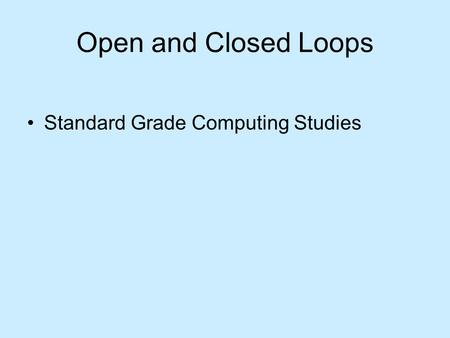 Open and Closed Loops Standard Grade Computing Studies.
