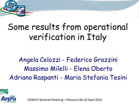 COSMO General Meeting – Moscow 06-10 Sept 2010 Some results from operational verification in Italy Angela Celozzi - Federico Grazzini Massimo Milelli -