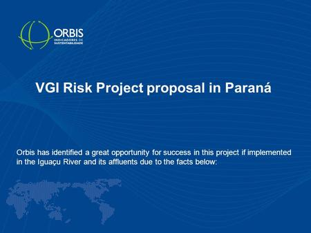 VGI Risk Project proposal in Paraná Orbis has identified a great opportunity for success in this project if implemented in the Iguaçu River and its affluents.