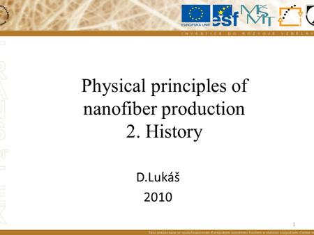 Physical principles of nanofiber production 2. History D.Lukáš 2010 1.
