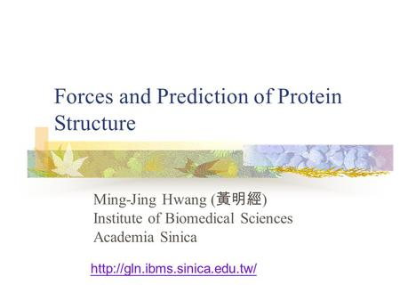 Forces and Prediction of Protein Structure Ming-Jing Hwang ( 黃明經 ) Institute of Biomedical Sciences Academia Sinica