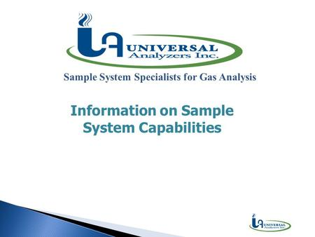 Sample System Specialists for Gas Analysis Information on Sample System Capabilities.
