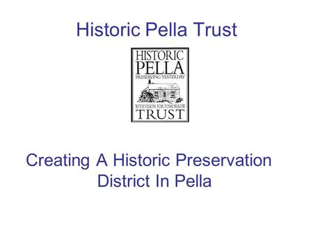 Historic Pella Trust Creating A Historic Preservation District In Pella.