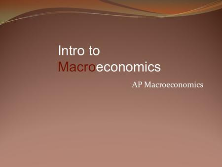 AP Macroeconomics Intro to Macroeconomics. Macroeconomics is concerned with the overall ups and downs in the economy, whereas Microeconomics is concerned.