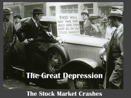 The Great Depression The Stock Market Crashes. The Market Crashes  Black Thursday  Stocks begin to drop following Dow Jones peak  Brokers called.