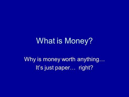 What is Money? Why is money worth anything… It's just paper… right?