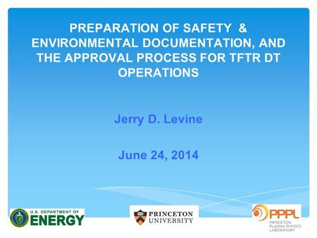 PREPARATION OF SAFETY & ENVIRONMENTAL DOCUMENTATION, AND THE APPROVAL PROCESS FOR TFTR DT OPERATIONS Jerry D. Levine June 24, 2014.