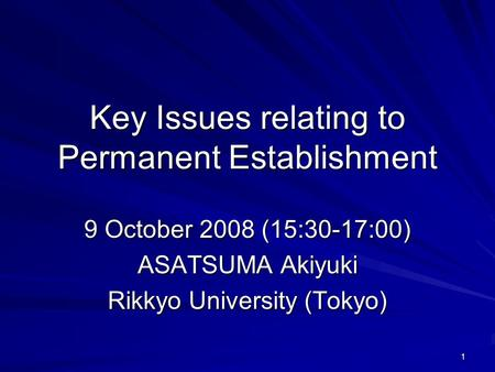 1 Key Issues relating to Permanent Establishment 9 October 2008 (15:30-17:00) ASATSUMA Akiyuki Rikkyo University (Tokyo)