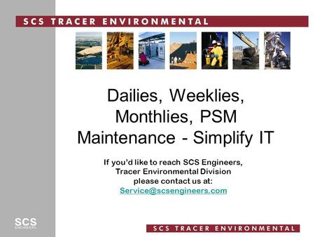 Dailies, Weeklies, Monthlies, PSM Maintenance - Simplify IT If you'd like to reach SCS Engineers, Tracer Environmental Division please contact us at: