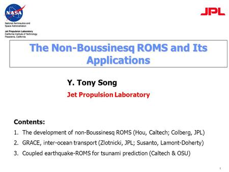 1 The Non-Boussinesq ROMS and Its Applications Y. Tony Song Jet Propulsion Laboratory Contents: 1.The development of non-Boussinesq ROMS (Hou, Caltech;