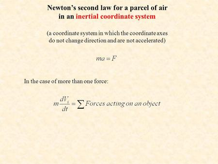 Newton's second law for a parcel of air in an inertial coordinate system (a coordinate system in which the coordinate axes do not change direction and.