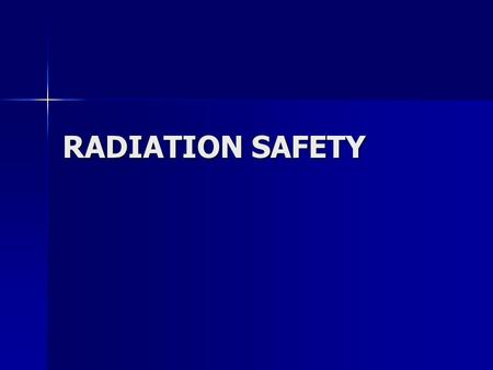 RADIATION SAFETY.