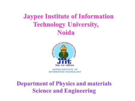 Jaypee Institute of Information Technology University, Jaypee Institute of Information Technology University,Noida Department of Physics and materials.